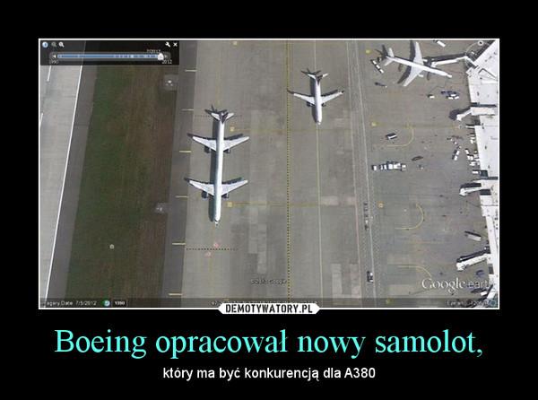 Boeing opracował nowy samolot, – który ma być konkurencją dla A380