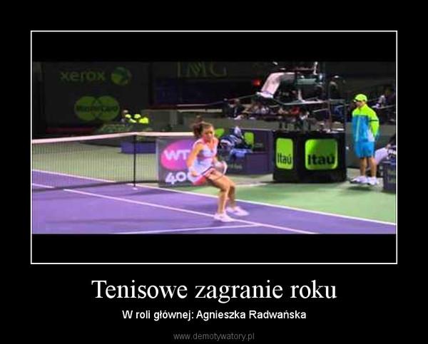 Tenisowe zagranie roku – W roli głównej: Agnieszka Radwańska