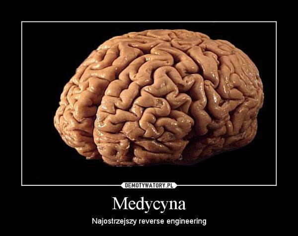 Medycyna – Najostrzejszy reverse engineering