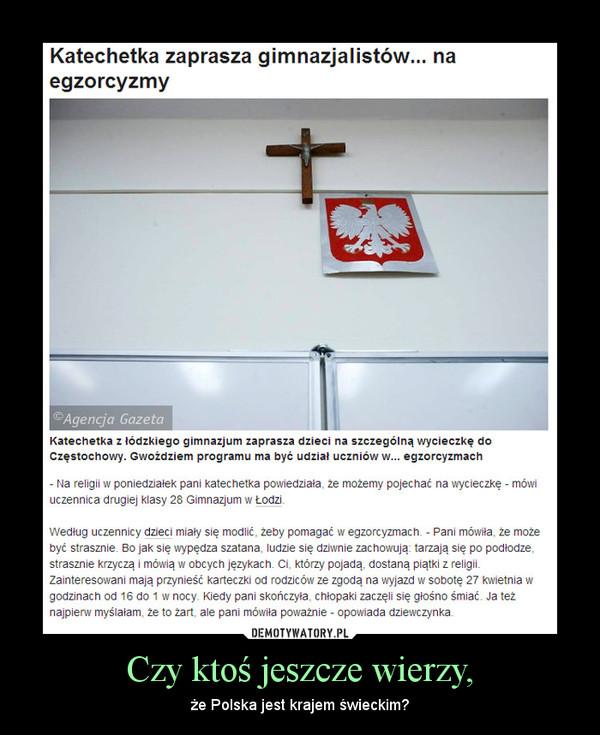 Czy ktoś jeszcze wierzy, – że Polska jest krajem świeckim?