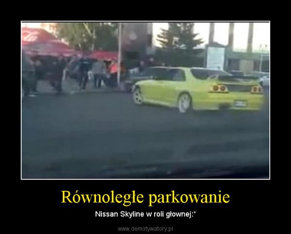 Równoległe parkowanie – Nissan Skyline w roli głownej:*