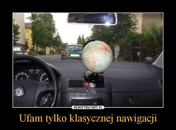 Ufam tylko klasycznej nawigacji –