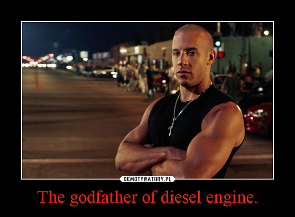 The godfather of diesel engine. –