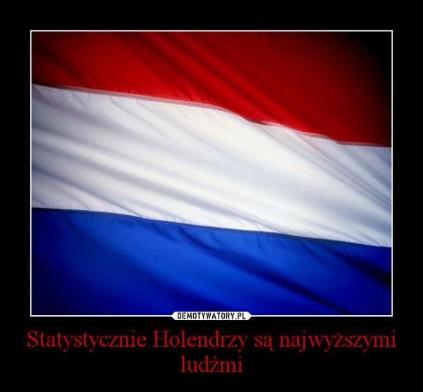 Statystycznie Holendrzy są najwyższymi ludźmi –