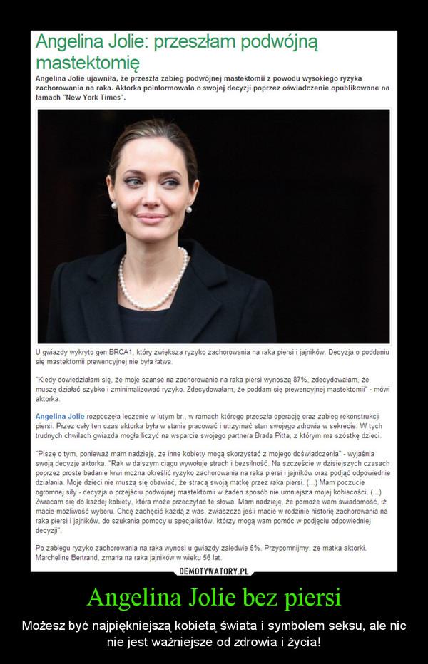 Angelina Jolie bez piersi – Możesz być najpiękniejszą kobietą świata i symbolem seksu, ale nic nie jest ważniejsze od zdrowia i życia!