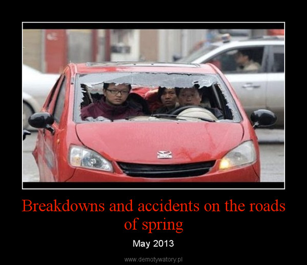 Breakdowns and accidents on the roads of spring – May 2013