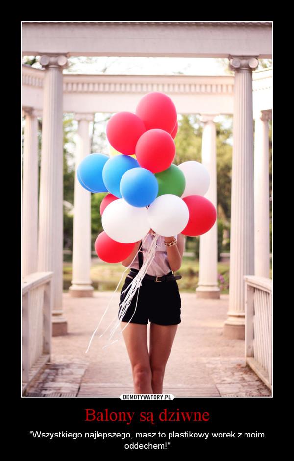 """Balony są dziwne – """"Wszystkiego najlepszego, masz to plastikowy worek z moim oddechem!"""""""