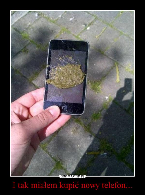 I tak miałem kupić nowy telefon... –
