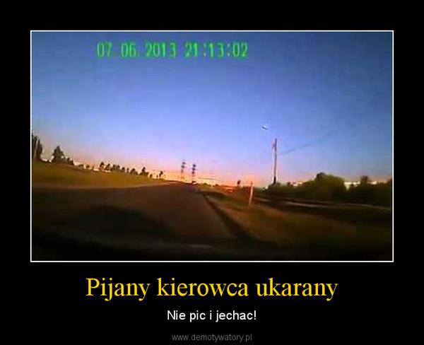 Pijany kierowca ukarany – Nie pic i jechac!
