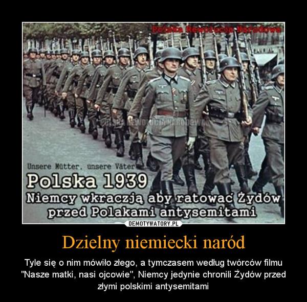 """Dzielny niemiecki naród – Tyle się o nim mówiło złego, a tymczasem według twórców filmu """"Nasze matki, nasi ojcowie"""", Niemcy jedynie chronili Żydów przed złymi polskimi antysemitami"""