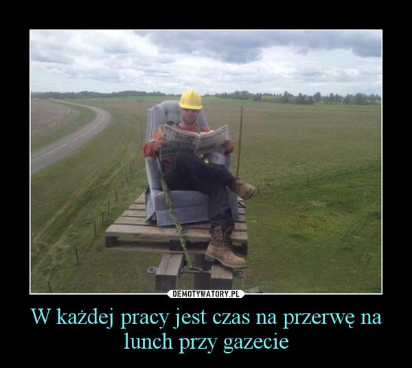 W każdej pracy jest czas na przerwę na lunch przy gazecie –