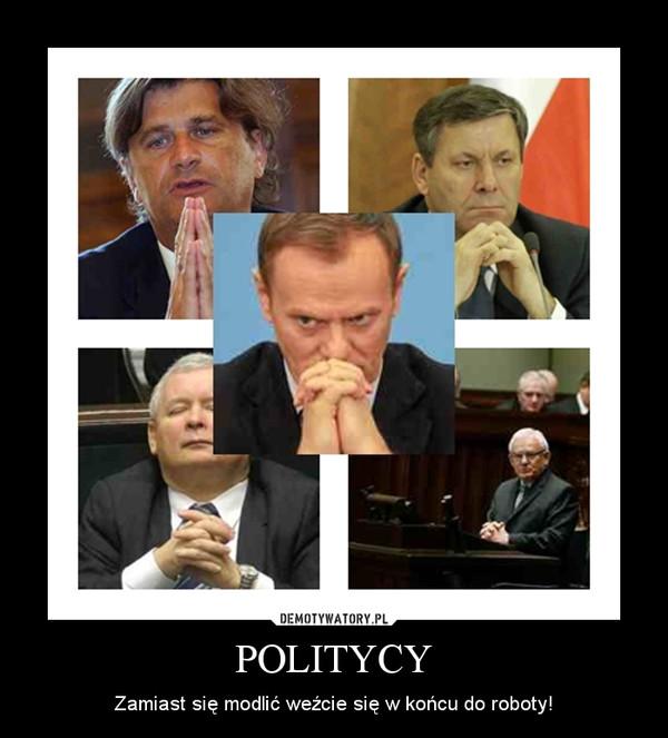 POLITYCY – Zamiast się modlić weźcie się w końcu do roboty!