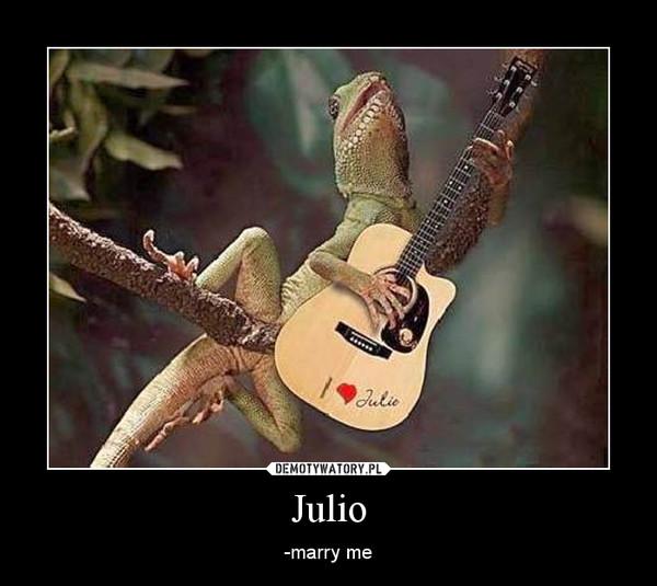 Julio – -marry me