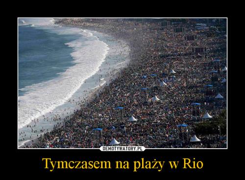 Tymczasem na plaży w Rio