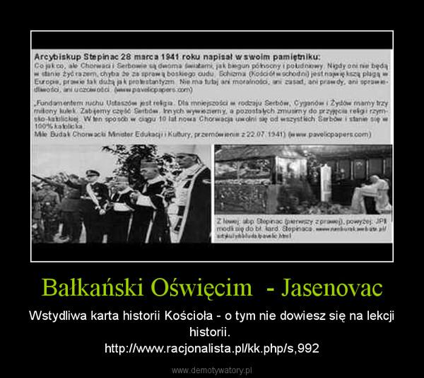Bałkański Oświęcim  - Jasenovac – Wstydliwa karta historii Kościoła - o tym nie dowiesz się na lekcji historii. http://www.racjonalista.pl/kk.php/s,992