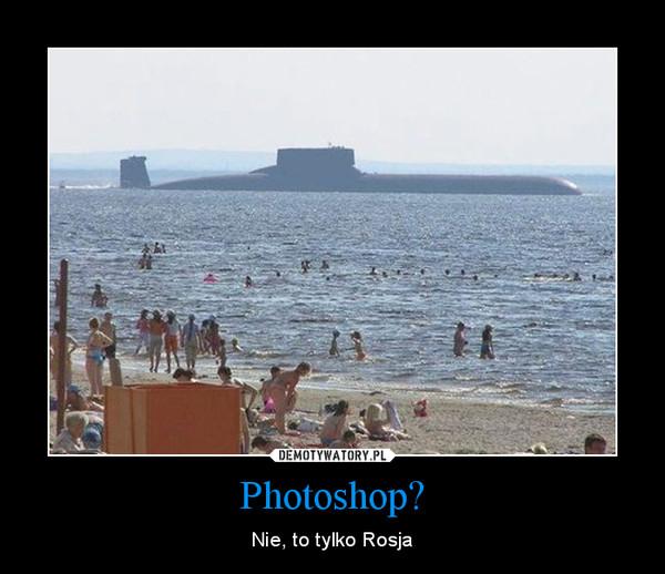 Photoshop? – Nie, to tylko Rosja
