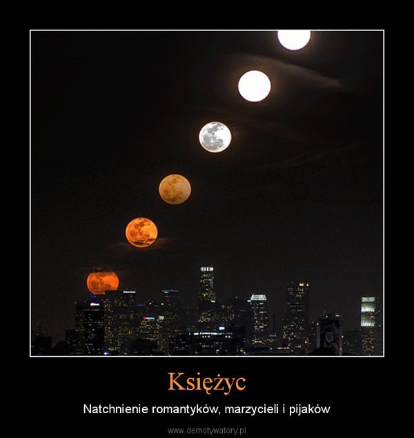 Księżyc – Natchnienie romantyków, marzycieli i pijaków