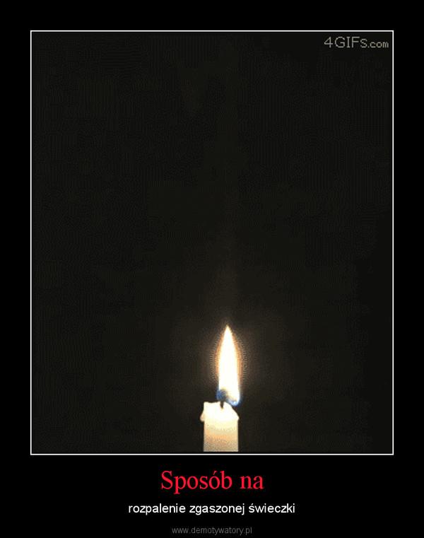 Sposób na – rozpalenie zgaszonej świeczki