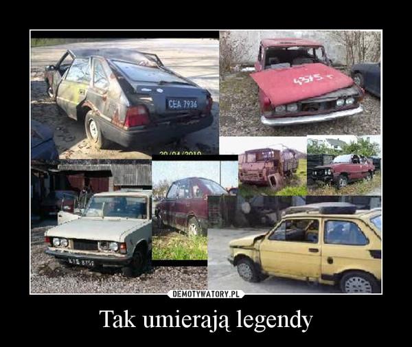Tak umierają legendy –