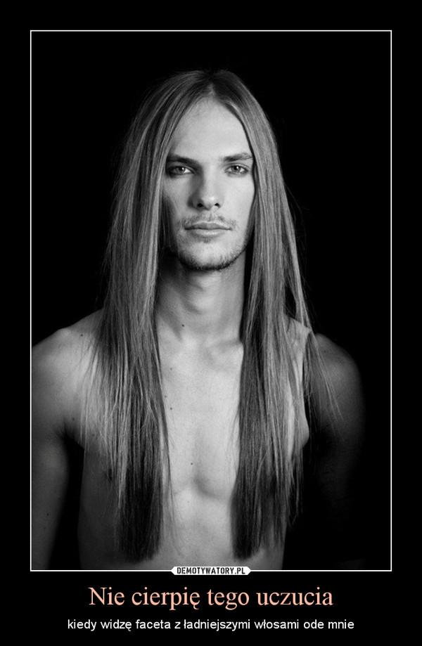 Nie cierpię tego uczucia – kiedy widzę faceta z ładniejszymi włosami ode mnie