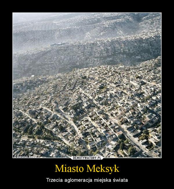 Miasto Meksyk – Trzecia aglomeracja miejska świata