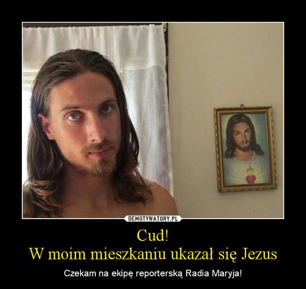 Cud!W moim mieszkaniu ukazał się Jezus – Czekam na ekipę reporterską Radia Maryja!