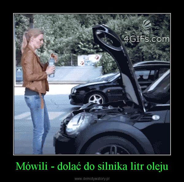 Mówili - dolać do silnika litr oleju –