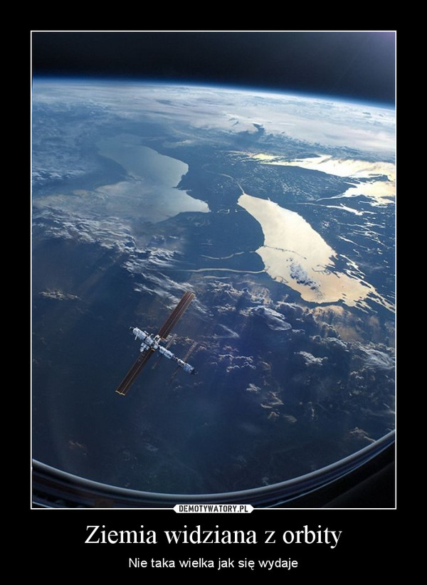 Ziemia widziana z orbity – Nie taka wielka jak się wydaje