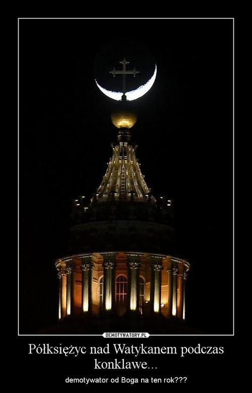 Półksiężyc nad Watykanem podczas konklawe...