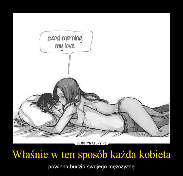 Właśnie w ten sposób każda kobieta – powinna budzić swojego mężczyznę