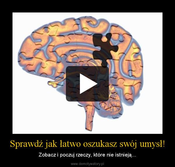 Sprawdź jak łatwo oszukasz swój umysł! – Zobacz i poczuj rzeczy, które nie istnieją...
