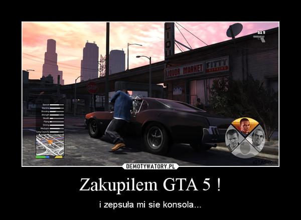 Zakupilem GTA 5 ! – i zepsuła mi sie konsola...