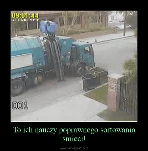 To ich nauczy poprawnego sortowania śmieci! –