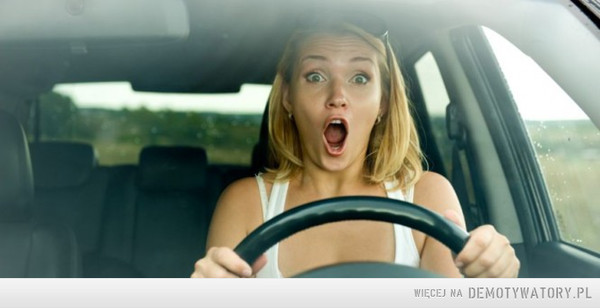 Kobieta za kierownicą – Kobieto! Zanim zaczniesz wyprzedzać sprawdź czy coś nie jedzie z naprzeciwka!!