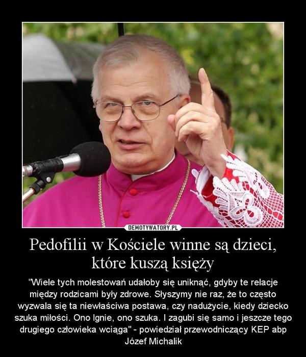 """Pedofilii w Kościele winne są dzieci, które kuszą księży – """"Wiele tych molestowań udałoby się uniknąć, gdyby te relacje między rodzicami były zdrowe. Słyszymy nie raz, że to często wyzwala się ta niewłaściwa postawa, czy nadużycie, kiedy dziecko szuka miłości. Ono lgnie, ono szuka. I zagubi się samo i jeszcze tego drugiego człowieka wciąga"""" - powiedział przewodniczący KEP abp Józef Michalik"""