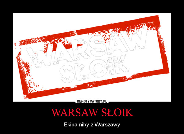 WARSAW SŁOIK – Ekipa niby z Warszawy