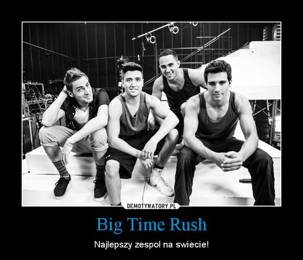 Big Time Rush – Najlepszy zespol na swiecie!