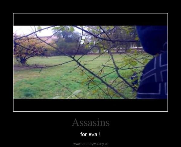 Assasins – for eva !