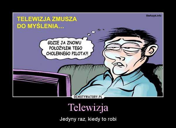 Telewizja – Jedyny raz, kiedy to robi