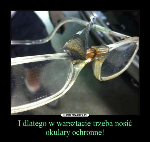 I dlatego w warsztacie trzeba nosić okulary ochronne! –