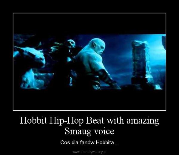 Hobbit Hip-Hop Beat with amazing Smaug voice – Coś dla fanów Hobbita...