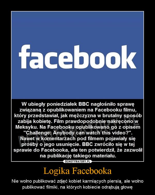 Logika Facebooka – Nie wolno publikować zdjęć kobiet karmiących piersią, ale wolno publikować filmiki, na których kobiecie odrąbują głowę