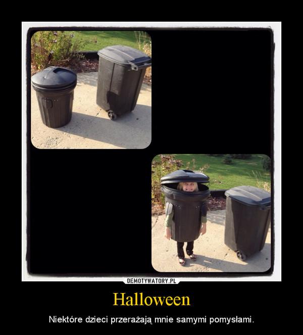 Halloween – Niektóre dzieci przerażają mnie samymi pomysłami.