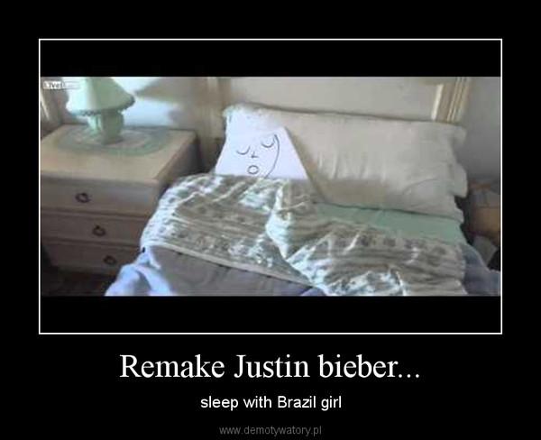 Remake Justin bieber... – sleep with Brazil girl