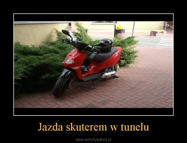 Jazda skuterem w tunelu –