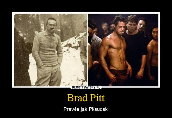 Brad Pitt – Prawie jak Piłsudski