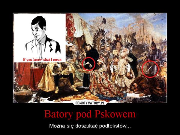 Batory pod Pskowem – Można się doszukać podtekstów...