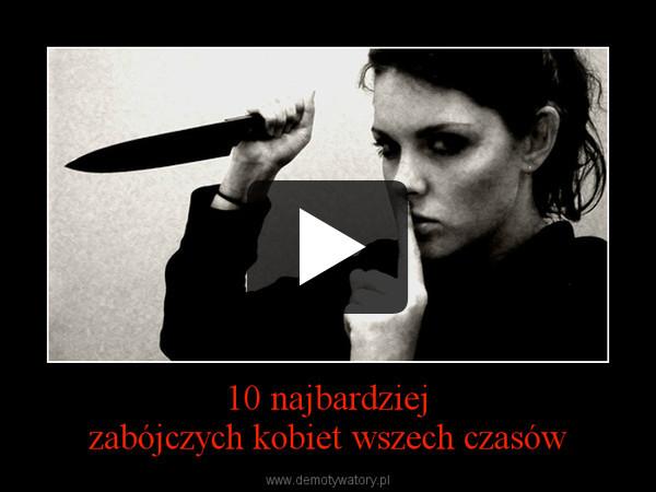 10 najbardziejzabójczych kobiet wszech czasów –