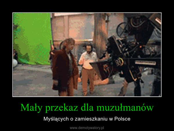 Mały przekaz dla muzułmanów – Myślących o zamieszkaniu w Polsce