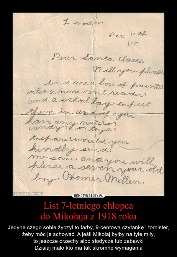 List 7-letniego chłopcado Mikołaja z 1918 roku – Jedyne czego sobie życzył to farby, 9-centową czytankę i tornister, żeby móc je schować. A jeśli Mikołaj byłby na tyle miły,to jeszcze orzechy albo słodycze lub zabawkiDzisiaj mało kto ma tak skromne wymagania